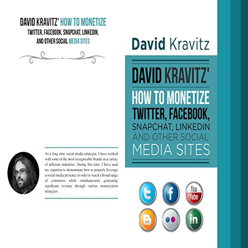 David Kravitz's How to Monetize Twitter, Facebook, Snapchat, LinkedIn and Other Social Media Sites audiobook cover art