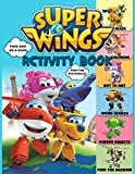 Super Wings Activity Book: High-Quality Spot Differences, Word Search, Maze, Find Shadow, One Of A Kind, Hidden Objects, Coloring, Dot To Dot Activities Books For Kids, Boys, Girls