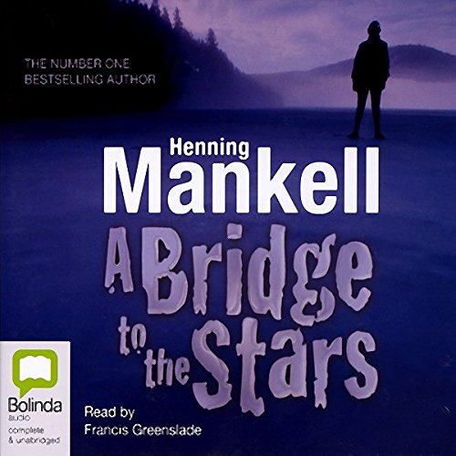 A Bridge to the Stars                   By:                                                                                                                                 Henning Mankell                               Narrated by:                                                                                                                                 Francis Greenslade                      Length: 4 hrs and 58 mins     1 rating     Overall 5.0