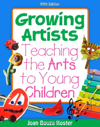 Growing Artists: Teaching the Arts to Young Children, 5th...