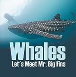 Whales - Let's Meet Mr. Big Fins: Whales Kids Book (Children's Fish & Marine Life Books) (English...