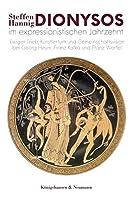 Dionysos im expressionistischen Jahrzehnt: Ewiger Trieb, Kuenstlertum und Gemeinschaftsvision bei Georg Heym, Franz Kafka und Franz Werfel