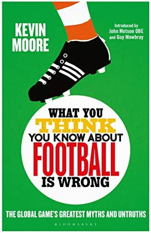 What You Think You Know About Football is Wrong The Global Game s Greatest Myths and Untruths product image