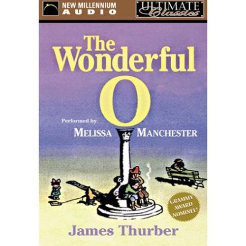 The Wonderful O                   By:                                                                                                                                 James Thurber                               Narrated by:                                                                                                                                 Melissa Manchester                      Length: 1 hr and 20 mins     4 ratings     Overall 4.0