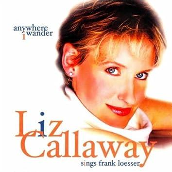Anywhere I Wander: Liz Callaway Sings Frank Loesser