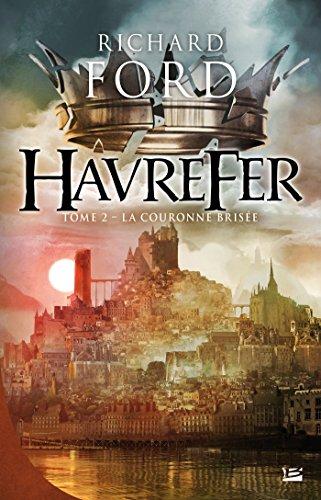 Havrefer, T2 : La Couronne brisée: Havrefer T02