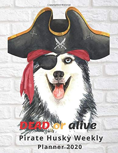 Dead Or Alive  Pirate Husky Weekly Planner 2020: Week On Two Pages Note Sun - Sat For Habits Goals To Do & Contact Volume 8