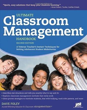 Ultimate Classroom Management Handbook: A Veteran Teachers Instant Techniques for Solving Adolescent Student Misbehavior