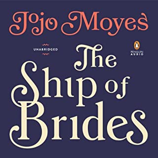 The Ship of Brides                   By:                                                                                                                                 Jojo Moyes                               Narrated by:                                                                                                                                 Nicolette McKenzie                      Length: 15 hrs and 33 mins     887 ratings     Overall 4.3