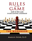 Rules of the Game: How to Win a Job in Educational Leadership-THE WORKBOOK