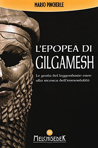 L'epopea di Gilgamesh. Le gesta del leggendario eroe alla ricerca dell'immortalità