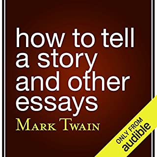 How to Tell a Story and Other Essays                   By:                                                                                                                                 Mark Twain                               Narrated by:                                                                                                                                 Brian Troxell                      Length: 47 mins     171 ratings     Overall 3.7