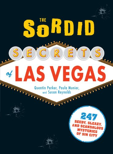 Sordid Secrets Of Las Vegas: Over 500 Seedy, Sleazy, and Scandalous Mysteries of Sin City