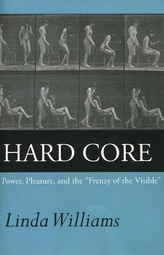Williams, L: Hard Core: Power, Pleasure, and the Frenzy of the Visible, Expanded Edition