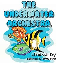[ THE UNDERWATER ORCHESTRA ] By Gantry, Chris ( Author) 2013 [ Hardcover ]