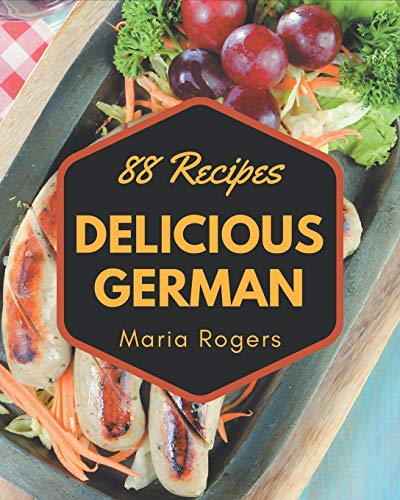 88 Delicious German Recipes: The Best-ever of German Cookbook