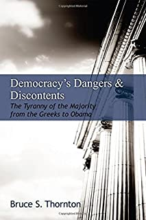 Democracy's Dangers & Discontents: The Tyranny of the Majority from the Greeks to Obama (Hoover Institution Press Publication)