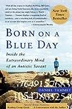 Born on a Blue Day: Inside the Extraordinary Mind of an Autistic Savant