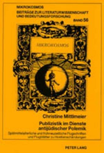 Publizistik im Dienste antijüdischer Polemik: Spätmittelalterliche und frühneuzeitliche Flugschriften und Flugblätter zu Hostienschändungen ... allgemeinen Literaturwissenschaft, Band 56)