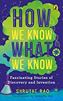 How We Know What We Know: Fascinating Stories of Discovery and Invention