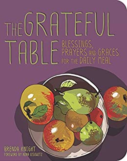 Grateful Table: Blessings, Prayers and Graces by [Brenda Knight, Nina Lesowitz]