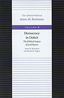 Democracy in Deficit -- The Political Legacy of Lord Keynes: 8 (The Collected Works of James M. Buchanan)