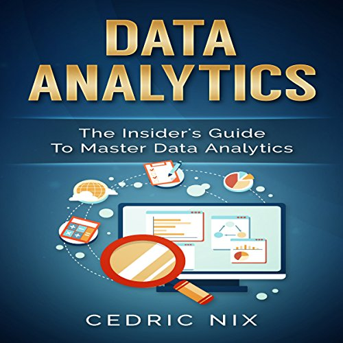 Data Analytics     The Insider's Guide to Master Data Analytics               By:                                                                                                                                 Cedric Nix,                                                                                        Writers International Publishing                               Narrated by:                                                                                                                                 Sean Anthony                      Length: 2 hrs and 16 mins     29 ratings     Overall 4.7