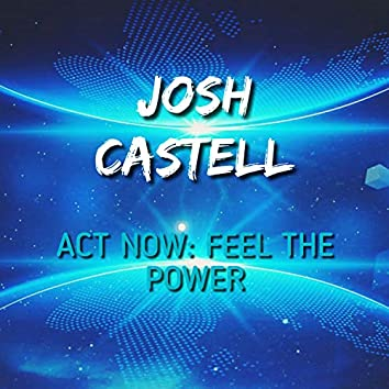 Act Now: Feel the Power