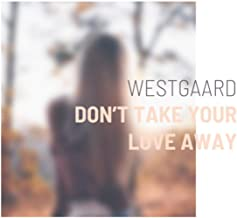 Don't Take Your Love Away