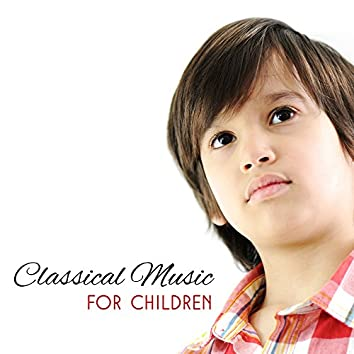 Classical Music for Children – Music for Babies, Stimulate to Healthy Brain Development, Imrove Cognitive Possibility