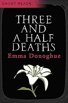 Three and a Half Deaths by [Emma Donoghue]
