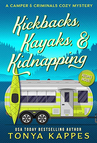 Kickbacks, Kayaks, and Kidnapping: A Camper and Criminals Cozy Mystery Series Book 12 (A Camper & Criminals Cozy Mystery Series)