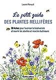 Le petit guide des plantes mellifères - 90 fiches pour favoriser la biodiversité et nourrir les abeilles et insectes buttineurs
