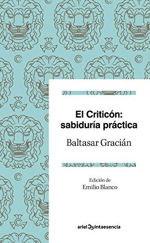 El criticón: sabiduría práctica: Edición de Emilio Blanco