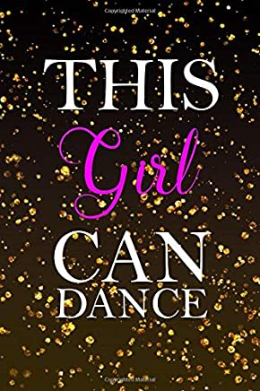 This Girl Can Dance: Blank Lined Notebook Journal Diary Composition Notepad 120 Pages 6x9 Paperback ( Ballet Gift ) Gold Sparkle