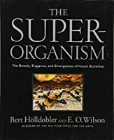 The Superorganism: The Beauty, Elegance, and Strangeness of Insect Societies by Bert Holldobler Edward O. Wilson(2008-11-17)