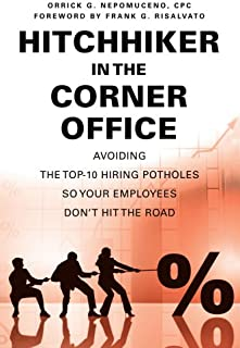 Hitchhiker in the Corner Office: Avoiding the Top-10 Hiring Potholes So Your Employees Don't Hit the Road