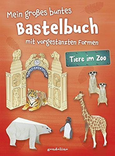 Mein großes buntes Bastelbuch - Tiere im Zoo: mit vorgestanzten Formen. Perforierte Motive zum Heraustrennen, Falten und Spielen.