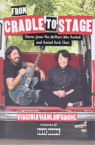 From Cradle to Stage: Stories from the Mothers Who Rocked and Raised Rock Stars