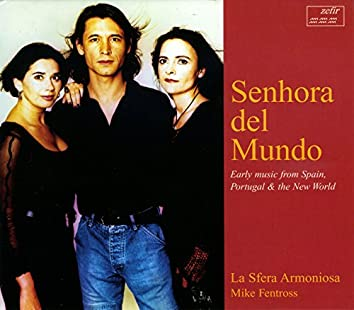 Senhora del Mundo: Early Music from Spain, Portugal & the New World