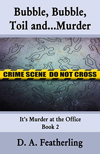 Book: Bubble, Bubble, Toil and...Murder (It's Murder at the Office Book 2) by D. A. Featherling