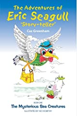 The Adventures of Eric Seagull: The Mysterious Sea Creatures (The Adventures of Eric Seagull 'Story-teller' Book 1) Kindle Edition