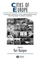 Cities of Europe: Changing Contexts, Local Arrangement and the Challenge to Urban Cohesion (IJURR Studies in Urban and Social Change Book Series)