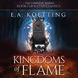 Kingdoms of Flame: A Grimoire of Evocation & Sorcery: The Complete Works of E.A. Koetting, Book 1