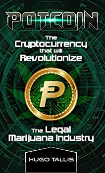 Potcoin  The Cryptocurrency that will Revolutionize the Legal Marijuana Industry & How You Can Profit Today