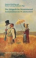 Der Burgerliche Wertehimmel: Innenansichten Des 19. Jahrhunderts (Kulturelle Moderne Und Bildungsburgerliche Semantik)
