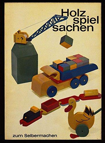 Holzspielsachen zum Selbernachen. Ein Tipp Werkbuch.