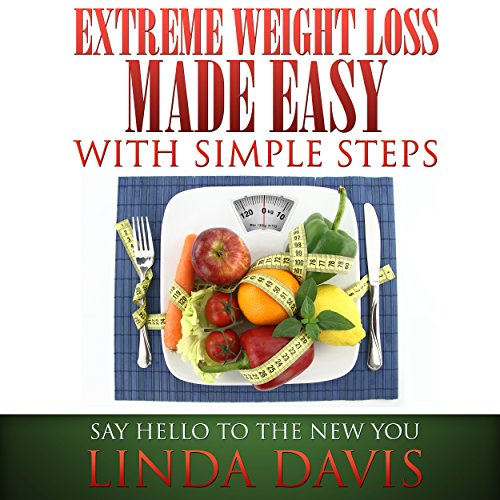 Extreme Weight Loss Made Easy with Simple Steps audiobook cover art