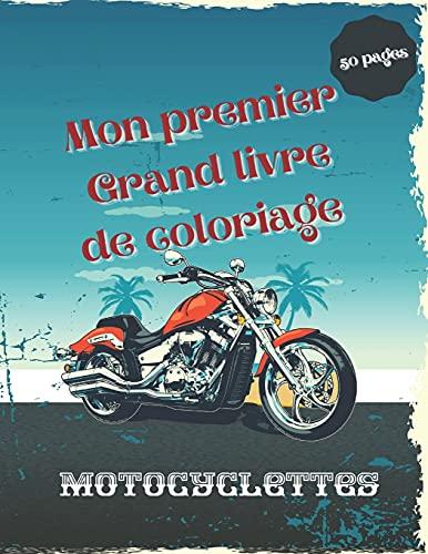 Mon premier Grand livre de coloriage de motocyclettes: 50 pages de coloriage uniques de haute qualité sur les motocyclettes : Moto-cross,moto de ... Vespa,pour adultes adolescents et enfants