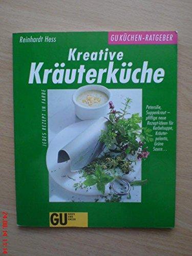 Kreative Kräuterküche Petersilie, Suppenkraut - pfiffige neue Rezept-Ideen für Kerbelsuppe, Kräuterpolenta, grüne Sauce ... ; jedes Rezept in Farbe